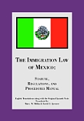 The Immigration Law of Mexico: Statute, Regulations, and Procedures Manual
