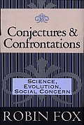 Conjectures & Confrontations: Science, Evolution, Social Concern