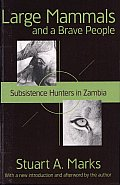 Large Mammals and a Brave People: Subsistence Hunters in Zambia