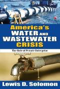 America's Water and Wastewater Crisis: The Role of Private Enterprise