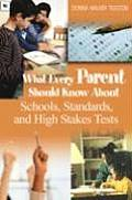 What Every Parent Should Know about Schools, Standards, and High Stakes Tests