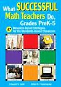 What Successful Math Teachers Do, Grades Prek-5: 47 Research-Based Strategies for the Standards-Based Classroom