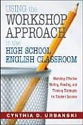 Using The Workshop Approach In The High School English Classroom Modeling Effective Writing Reading & Thinking Strategies For Student Success