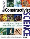 Teaching Constructivist Science, K-8: Nurturing Natural Investigators in the Standards-Based Classroom