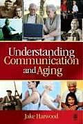 Understanding Communication and Aging : Developing Knowledge and Awareness (07 Edition)