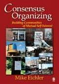 Consensus Organizing Building Communities of Mutual Self Interest