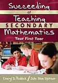 Succeeding at Teaching Secondary Mathematics Your First Year