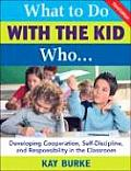 What To Do With the Kid Who...: Developing Cooperation, Self-discipline, and Responsibility in the Classroom (3RD 08 Edition)