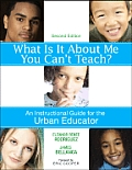 What Is It about Me You Can't Teach?: An Instructional Guide for the Urban Educator