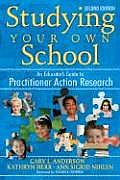 Studying Your Own School An Educators Guide To Practitioner Action Research