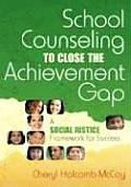 School Counseling to Close the Achievement Gap: A Social Justice Framework for Success Cover