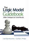 Logic Model Guidebook: Better Strategies for Great Results (09 - Old Edition)