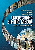 Understanding Ethnic Media: Producers, Consumers, and Societies
