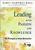 Leading With Passion & Knowledge The Principal As Action Researcher