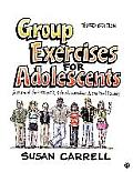 Group Exercises for Adolescents: A Manual for Therapists, School Counselors, and Spiritual Leaders