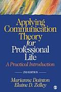 Applying Communication Theory for Professional Life: a Practical Introduction (2ND 10 Edition)