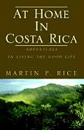 At Home in Costa Rica: Adventures in Living the Good Life