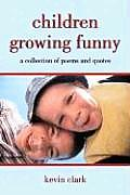 Children Growing Funny: A Collection of Poems and Quotes