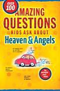 Amazing Questions Kids Ask about Heaven and Angels (Amazing Questions)