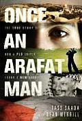 Once an Arafat Man The True Story of How a PLO Sniper Found a New Life