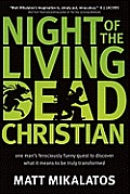 Night of the Living Dead Christian One Mans Ferociously Funny Quest to Discover What It Means to Be Truly Transformed