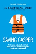 Saving Casper: A Christian and an Atheist Talk about Why We Need to Change the Conversion Conversation