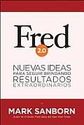 Fred 2.0: Nuevas Ideas Para Seguir Brindando Resultados Extraordinarios = Fred 2.0