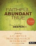 Faithful Abundant True Weekend Retreat and Study Guide: Three Lives Going Deeper Still (Faithful, Abundant, True)