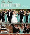 The Best Wedding Reception Ever!: Your Guide to Creating an Unforgettably Fun Celebration
