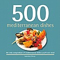 500 Mediterranean Dishes: The Only Compendium of Mediterranean Dishes You'll Ever Need (500 Cooking)