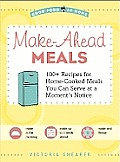 Make Ahead Meals: 100+ Recipes for Home-Cooked Meals You Can Serve at a Moments Notice (Good Food at Home)