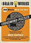 Brain Works: 20-Minute While-You Wait Crossword Puzzles: A Fun Assortment of 125 New Crosswords from Puzzler Matt Gaffney Cover