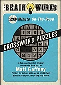Brain Works: 20-Minute On-The-Road Traveling Crossword Puzzles: A Fun Assortment of 125 New Crosswords from Puzzler Matt Gaffney Cover