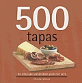 500 Tapas: The Only Tapas Compendium You'll Ever Need (500 Cooking)