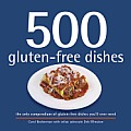 500 Gluten Free Dishes The Only Compendium of Gluten Free Dishes Youll Ever Need