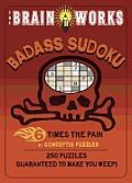 Brain Works Badass Sudoku: 6 Times the Pain