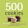 500 Cookies 2nd edition The Only Cookie Compendium Youll Ever Need