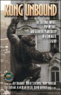 Kong Unbound: The Cultural Impact, Pop Mythos, & Scientific Plausibility Of A Cinematic Legend (Kong: The... by Karen Haber