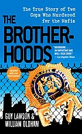 Brotherhoods The True Story of Two Cops Who Murdered for the Mafia
