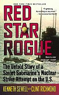 Red Star Rogue The Untold Story of a Soviet Sumbarines Nuclear Strike Attempt on the U S