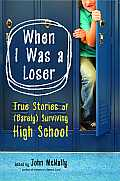 When I Was a Loser True Stories of Barely Surviving High School