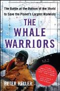 Whale Warriors The Battle at the Bottom of the World to Save the Planets Largest Mammals