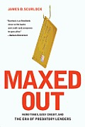 Maxed Out: Hard Times, Easy Credit, and the Era of Predatory Lenders Cover