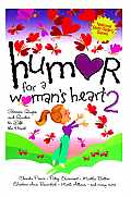 Humor for a Woman's Heart 2: Stories, Quips, and Quotes to Lift the Heart