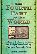 Fourth Part of the World The Race to the Ends of the Earth & the Epic Story of the Map That Gave America Its Name
