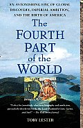 Fourth Part of the World An Astonishing Epic of Global Exploration Imperial Ambition & American Discovery