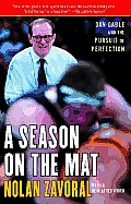 Season on the Mat Dan Gable & the Pursuit of Perfection