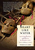 Heart Like Water Surviving Katrina & Life in Its Disaster Zone
