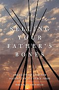 Selling Your Fathers Bones Americas 140 Year War Against the Nez Perce Tribe