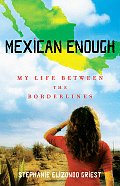Mexican Enough: My Life Between the Borderlines Cover